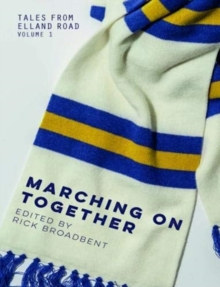 Tales from Elland Road Volume 1 : Marching on Together, Paperback / softback Book