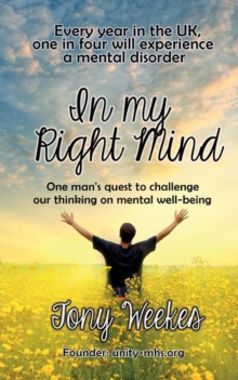 In my Right Mind : One man's quest to challenge our thinking on mental well-being, Paperback Book