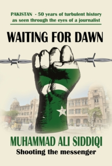 Waiting for Dawn : memoirs of a journalist in Pakistan, Paperback Book