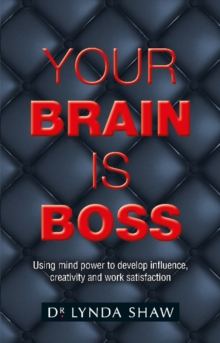 Your Brain is Boss : Using mind power to develop influence, creativity and work satisfaction, Paperback Book
