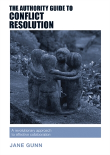 The Authority Guide to Conflict Resolution : A revolutionary approach to effective collaboration, Paperback Book