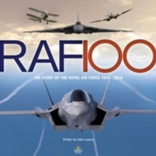 RAF 100 : The Story of the Royal Air Force 1918-2018, Hardback Book