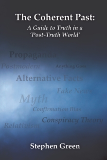 The Coherent Past: A Guide To Truth In A 'Post-Truth World', Paperback Book