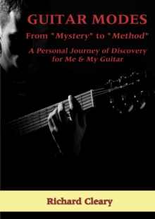 "Guitar Modes : From ""Mystery"" to ""Method"" A Personal Journey of Discovery for Me & My Guitar, Paperback Book"