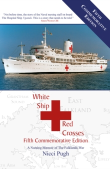 White Ship Red Crosses Fifth Commemorative Edition : A Nursing Memoir of the Falklands War, Hardback Book