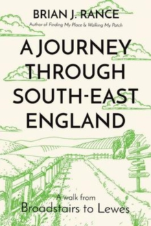 A Journey Through South-East England : Broadstairs to Lewes, Paperback Book