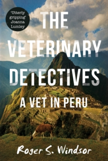 The Veterinary Detectives : A Vet in Peru, Hardback Book