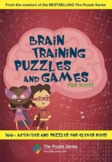 Brain Training Puzzles and Games for Kids : 100+ Activities and Puzzles for Clever Kids!, Paperback Book