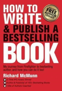 How to Write & Publish a Bestselling Book : My journey from firefighter to bestselling author, and how you can do it too!, Paperback / softback Book