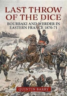 Last Throw of the Dice : Bourbaki and Werder in Eastern France 1870-71, Hardback Book