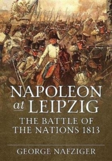 Napoleon at Leipzig : The Battle of the Nations 1813, Hardback Book