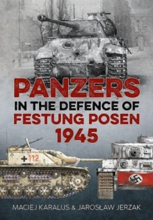 Panzers in the Defence of Festung Posen 1945, Hardback Book