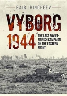 Vyborg 1944 : The Last Soviet-Finnish Campaign on the Eastern Front, Hardback Book