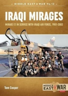 Iraqi Mirages : Mirage F.1 in Service with Iraqi Air Force, 1981-2003, Paperback Book