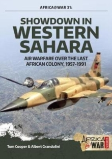 Showdown in Western Sahara Volume 1 : Air Warfare Over the Last African Colony, 1945-1975, Paperback / softback Book