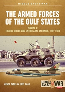 The Military and Police Forces of the Gulf States : Volume 1 the Trucial States and United Arab Emirates 1951-1980, Paperback / softback Book