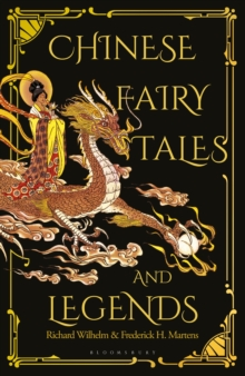 Chinese Fairy Tales and Legends : A Gift Edition of 73 Enchanting Chinese Folk Stories and Fairy Tales, Hardback Book