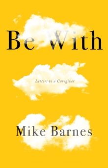 BE WITH : LETTERS TO A CARER, Paperback / softback Book