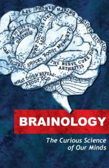 Brainology : The Curious Science of Our Minds, Paperback Book