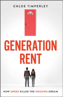Generation Rent : Why You Can't Buy A Home Or Even Rent A Good One, Paperback / softback Book