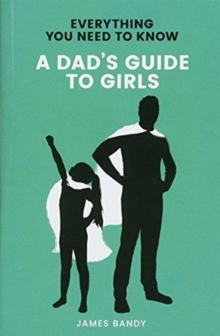 Everything You Need to Know: A Dad's Guide to Girls, Paperback Book