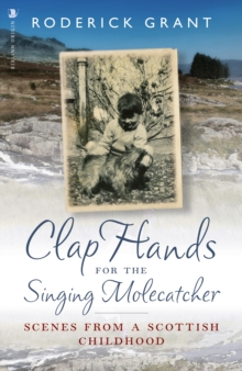 Clap Hands for the Singing Molecatcher : Scenes from a Scottish Childhood, Paperback / softback Book