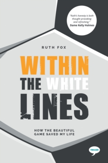 Within the White Lines : How the Beautiful Game Saved my Life, Paperback / softback Book