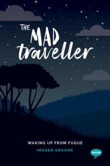The Mad Traveller : Experiences with Dissociative Fugue, Paperback / softback Book