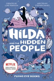 Hilda and the Hidden People (Netflix Original Series book 1), Hardback Book