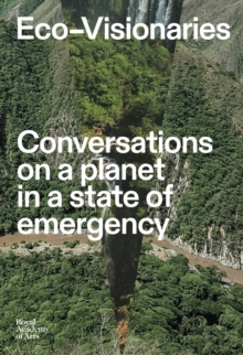Eco-Visionaries : Conversations on a Planet in a State of Emergency, Paperback / softback Book
