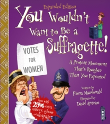 You Wouldn't Want To Be A Suffragette!, Paperback / softback Book