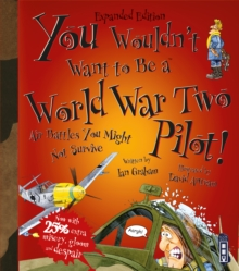 You Wouldn't Want To Be A World War Two Pilot!, Paperback / softback Book