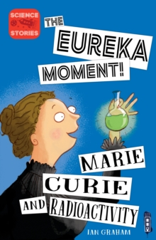 The Eureka Moment: Marie Curie and Radioactivity, Paperback / softback Book