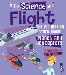 The Science of Flight : The Air-mazing Truth about Planes and Helicopters, Paperback / softback Book