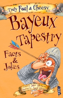 Truly Foul & Cheesy Bayeux Tapestry Facts & Jokes Book, Paperback / softback Book