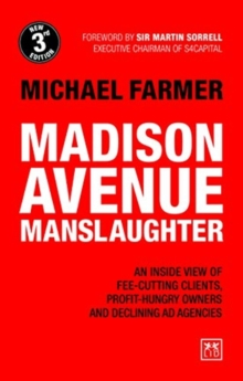Madison Avenue Manslaughter : An Inside View of Fee-Cutting Clients, Profit-Hungry Owners and Declining Ad Agencies, Paperback / softback Book
