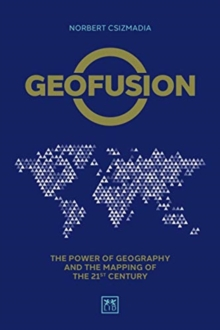Geofusion : The power of geography and the mapping of the 21st century, Hardback Book
