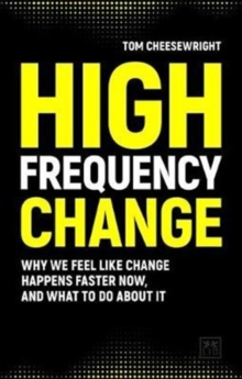 High Frequency Change : why we feel like change happens faster now, and what to do about it, Paperback / softback Book