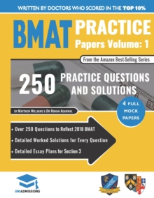 BMAT Practice Papers Volume 1 : Over 250 Questions to Reflect 2018 BMAT, Detailed Worked Solutions for Every Question, Detailed Essay Plans for Section 3, BMAT, 2018 Edition, UniAdmissions, Paperback / softback Book