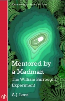 Mentored by a Madman : The William Burroughs Experiment, Paperback / softback Book