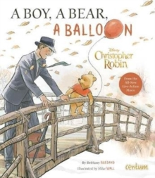 Christopher Robin: A Boy, a Bear, a Balloon, Hardback Book