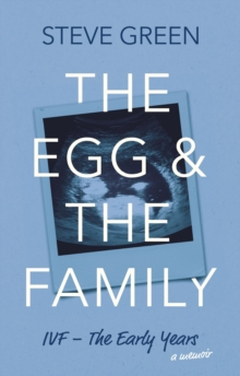 The Egg & The Family : IVF - The Early Years, Paperback / softback Book