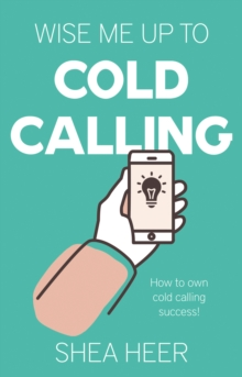 Wise Me Up to Cold Calling, Paperback / softback Book