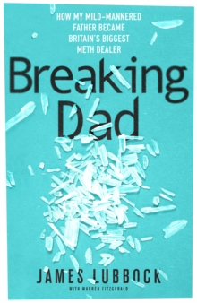 Breaking Dad : My life with Britain's most notorious meth dealer, Hardback Book
