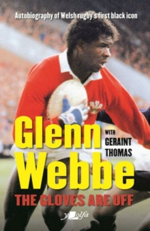 Glenn Webbe - The Gloves Are off - Autobiography of Welsh Rugby's First Black Icon, Paperback / softback Book