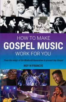 How to make Gospel Music work for you : A guide for Gospel Music Makers and Marketers, Paperback / softback Book