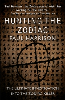 Hunting the Zodiac Killer : The ultimate investigation into one of the world's most notorious serial killers, Paperback / softback Book