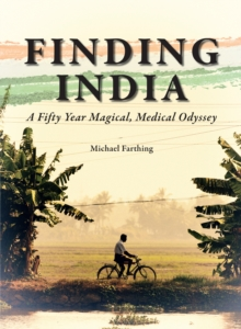 Finding India : A Fifty Year Magical, Medical Odyssey, Paperback / softback Book