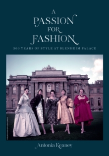 A Passion for Fashion : 300 Years of Style at Blenheim Palace, Hardback Book