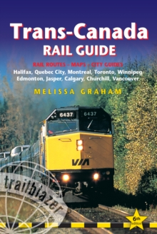 Trans-Canada Rail Guide : Practical Guide with 28 Maps to the Rail Route from Halifax to Vancouver & 10 Detailed City Guides, Paperback / softback Book